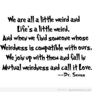 love-dr.suess-true-happiness-faith-weird-inlove-relationships-Quotes